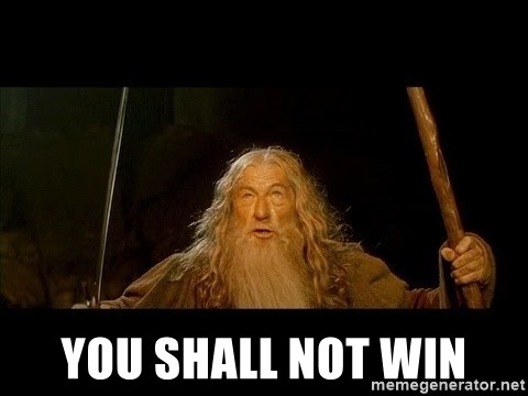 You Shall Not Win You Shall Not Pass Gandalf The Gray Meme Generator