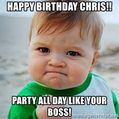 Happy Birthday Chris Party All Day Like Your Boss