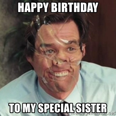 Happy Birthday To My Special Sister Jim Carrey Meme Generator