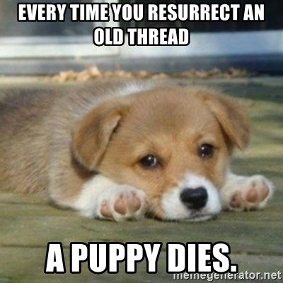 Every time you resurrect an old thread a puppy dies sad puppy every time you resurrect an old thread a puppy dies sad puppy face voltagebd Gallery