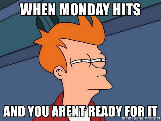Futurama Fry - When Monday hits And you arent ready for it