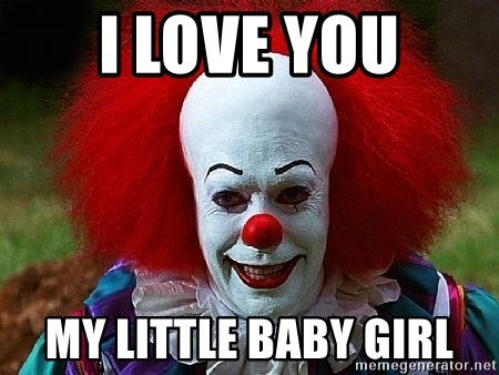 Pennywise the Clown - I love you My little baby girl