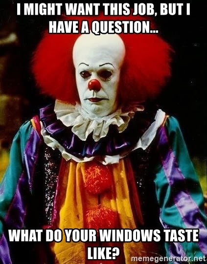 it clown stephen king - I might want this job, but i have a question... What dO your windows taste like?