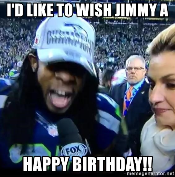 Are You Richard Sherman? - I'd like to wish JIMMY a HAPPY BIRTHDAY!!