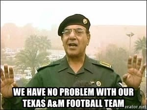 Baghdad Bob - We have no problem with our Texas A&M Football team