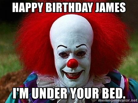 80361323 happy birthday james i'm under your bed pennywise the clown