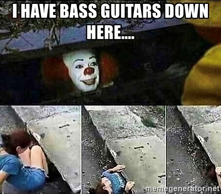Stephen King IT Clown Sewer - I have bass Guitars Down here....