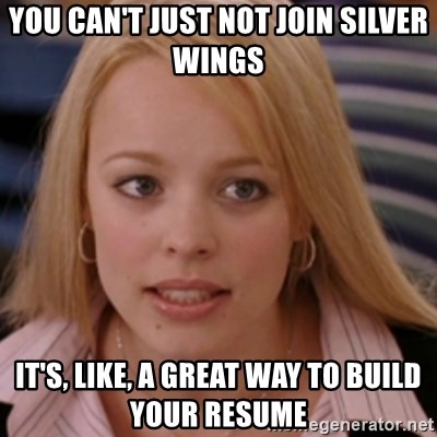 mean girls - You can't just not join silver wings it's, like, a great way to build your resume