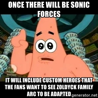 ugly barnacle patrick - Once there will be Sonic Forces it will include Custom Heroes that the fans want to see Zoldyck Family arc to be adapted