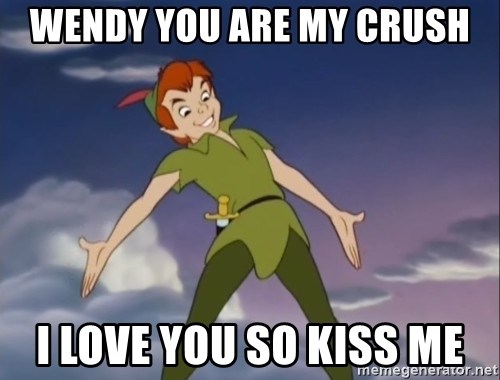 Wendy You Are My Crush I Love You So Kiss Me Peter Pan Butt Meme