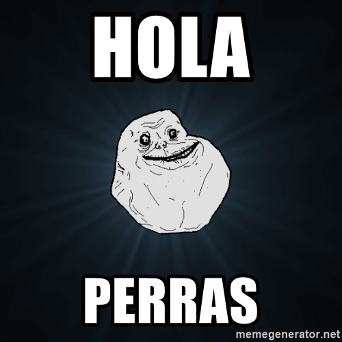 Forever Alone - hola perras