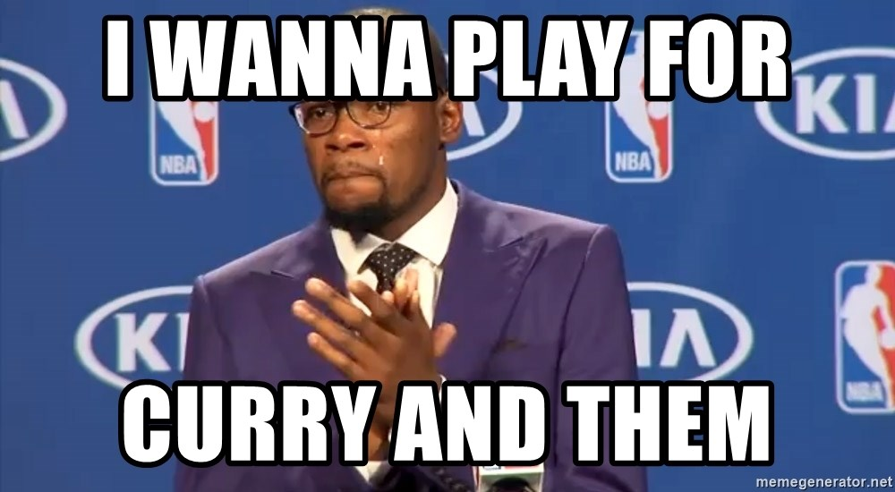 KD you the real mvp f - I wanna play for  curry and them