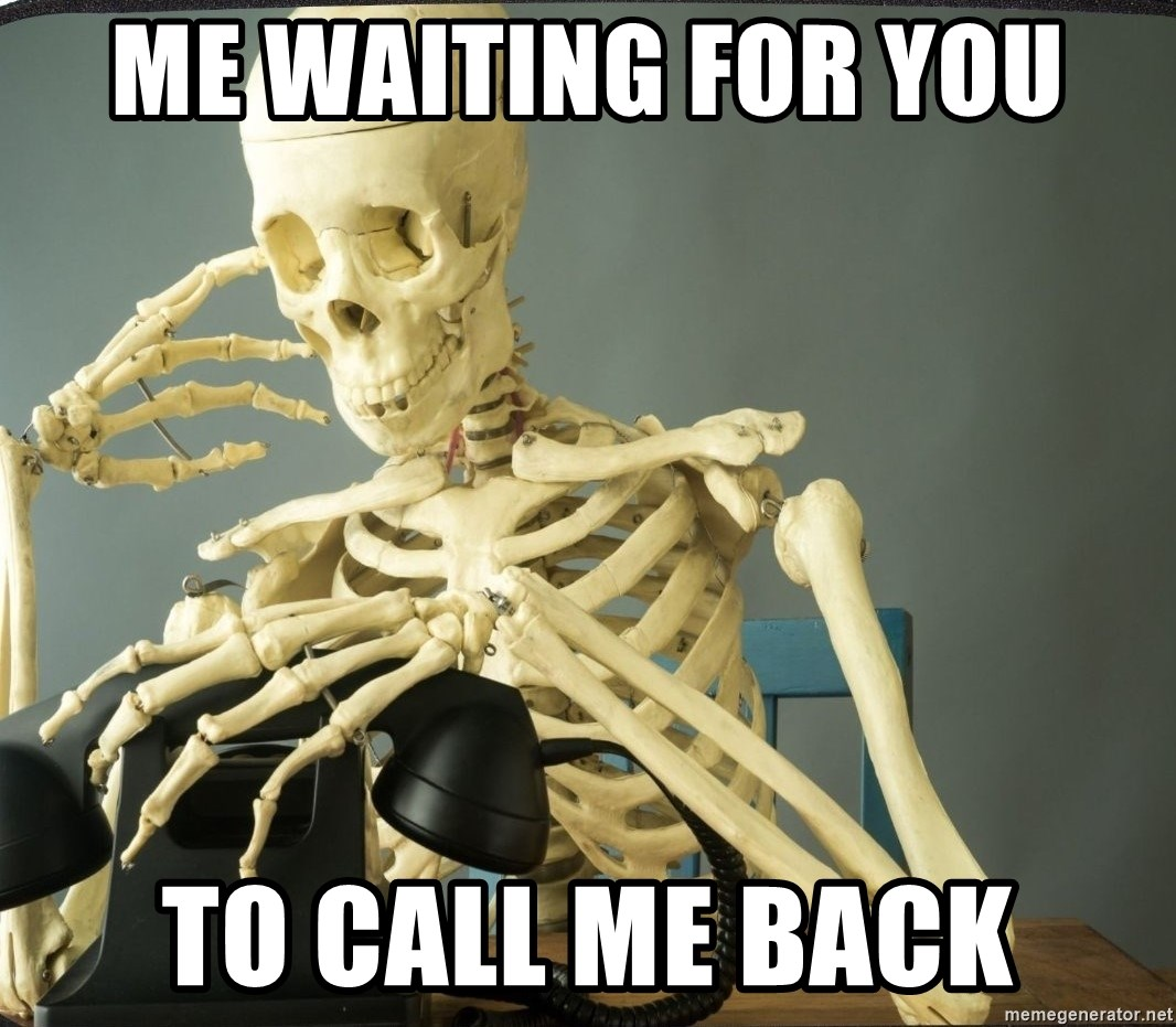 me waiting for you to call me back me waiting for you to call me back waiting meme generator