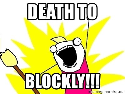 X ALL THE THINGS - DEATH TO BLOCKLY!!!