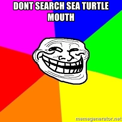 Trollface - dont search sea turtle mouth