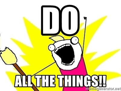 X ALL THE THINGS - DO All the things!!