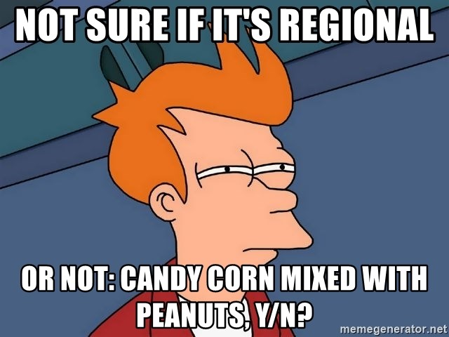 Futurama Fry - not sure if it's regional or not: candy corn mixed with peanuts, y/n?
