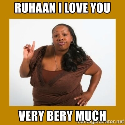 Angry Black Woman - ruhaan i love you very bery much