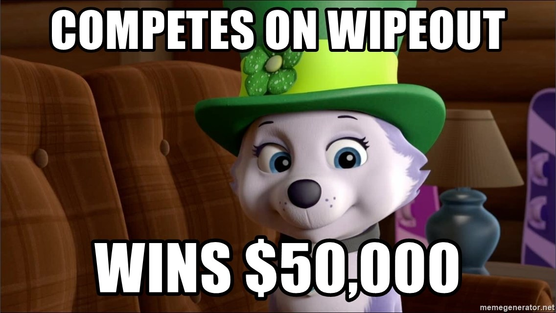 Competes On Wipeout Wins 50000 Good Luck Everest Meme Generator