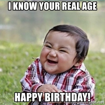 evil plan kid - I know your real age Happy birThday!