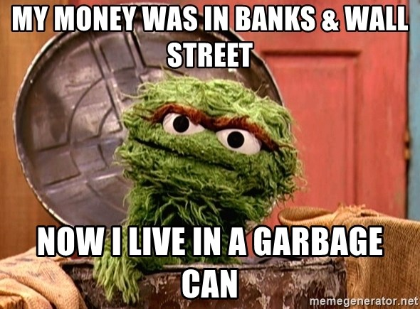 My Money Was In Banks Wall Street Now I Live In A Garbage