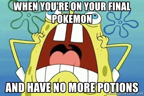 Enraged Spongebob - When You're On Your Final pokemon And Have No More Potions