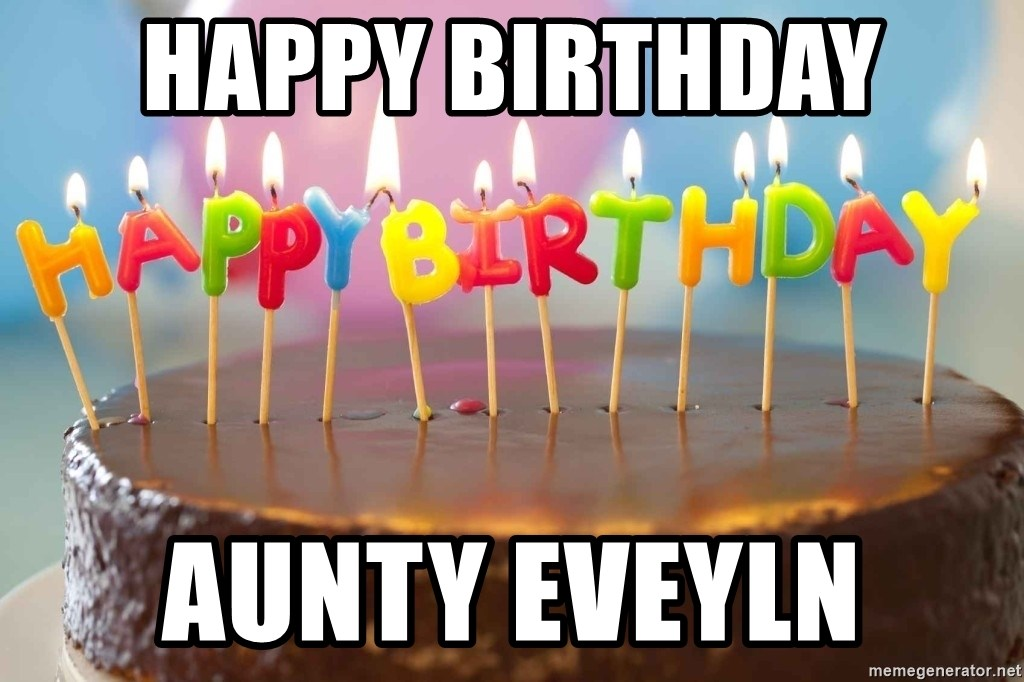Happy Birthday Aunty Eveyln Birthday Cake Meme Meme Generator