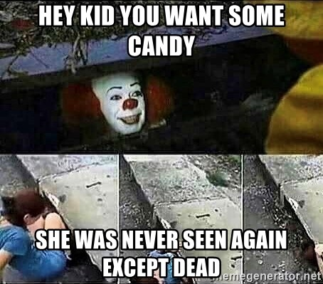 80458629 hey kid you want some candy she was never seen again except dead