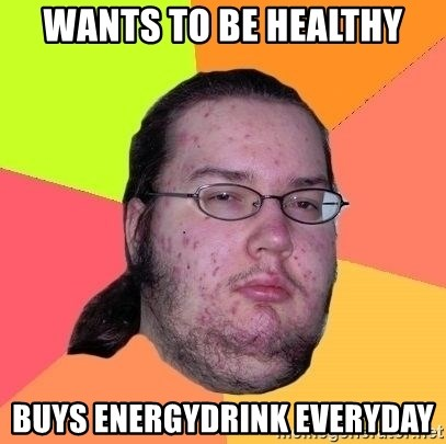 Gordo Nerd - wants to be healthy buys energydrink everyday