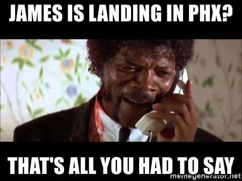 Pulp Fiction sending the Wolf - James is landing in phx? that's all you had to say