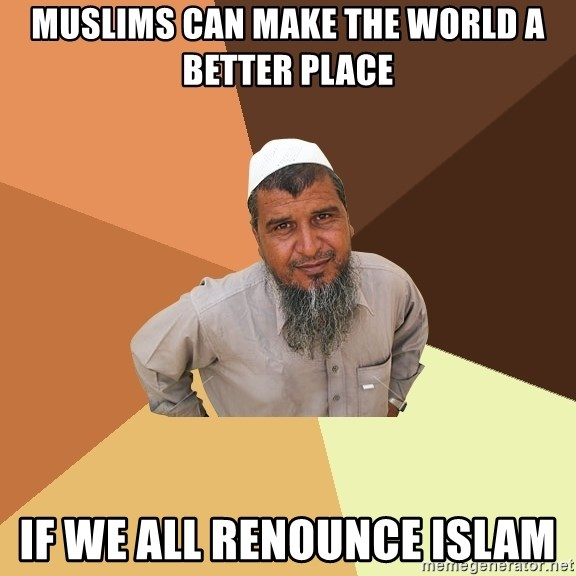 Ordinary Muslim Man - muslims can make the world a better place if we all renounce islam