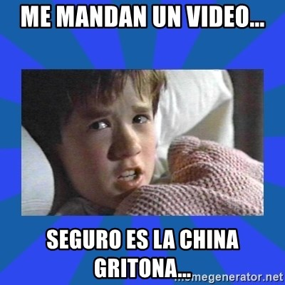 i see dead people - me mandan un video... seguro es la china gritona...
