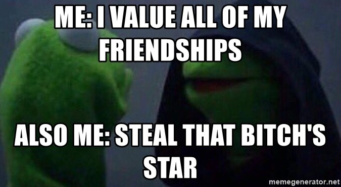 Evil kermit - Me: i value all of mY friendships Also me: steal that bItch's star