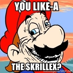 Troll mario - you like-a the skrillex?