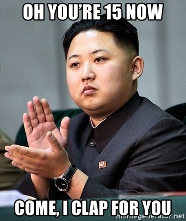 Kim Jong Un Clap - oh you're 15 now come, i clap for you