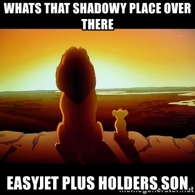 Simba - Whats that shadowy place over there Easyjet plus holders son