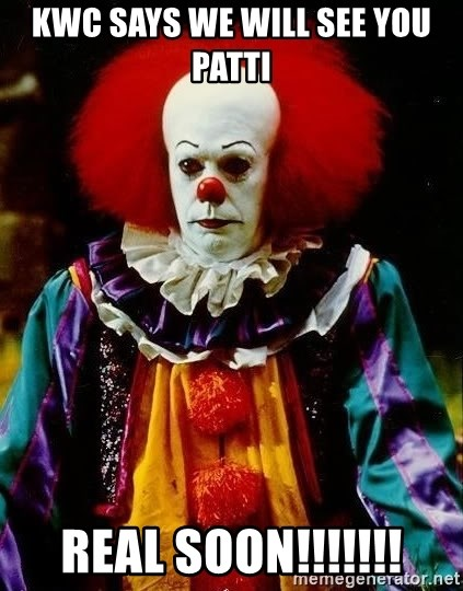 it clown stephen king - KWC says we will see you Patti Real Soon!!!!!!!