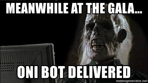 OP will surely deliver skeleton - Meanwhile at the gala... Oni Bot Delivered