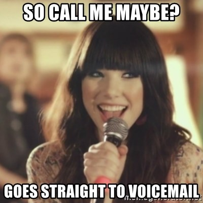 So call me maybe? goes straight to voicemail - Carly Rae