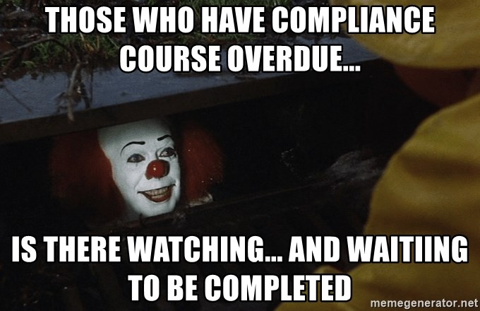 Compliance Meme: Those Who Have Compliance Course Overdue... Is There
