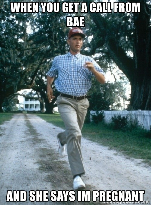 Forest gump running - When you get a call from bae And she says im pregnant