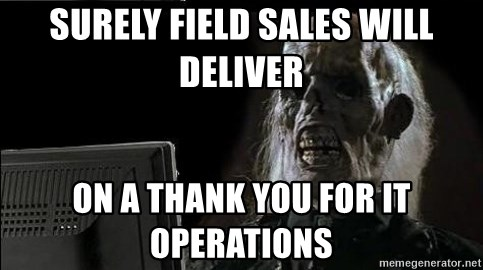 OP will surely deliver skeleton - Surely field sales will deliver On a thank you for IT operations
