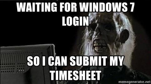 OP will surely deliver skeleton - Waiting for Windows 7 login so I can submit my timesheet