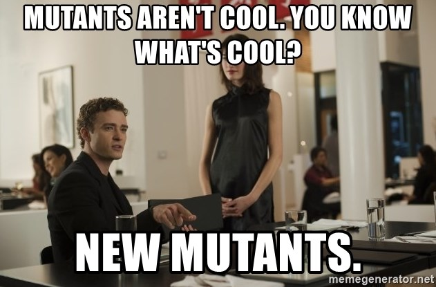 sean parker - mutants aren't cool. you know what's cool? new mutants.