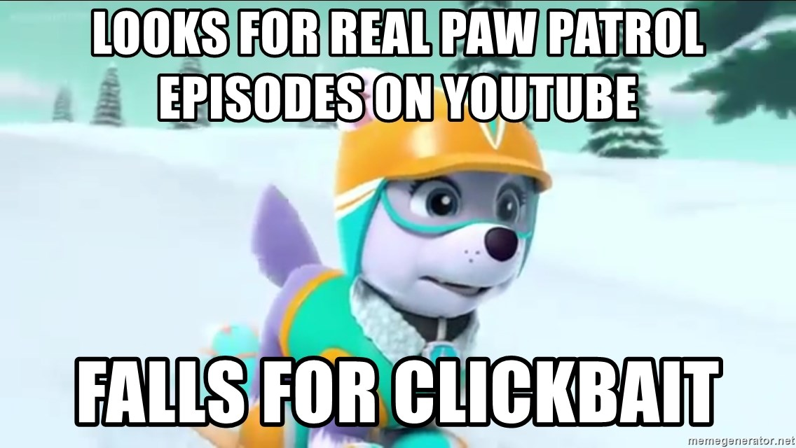 Looks for real paw patrol Episodes on youtube Falls fOr clickbait
