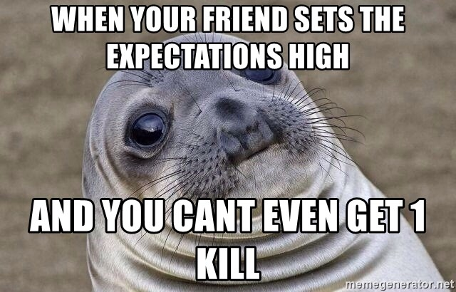 Awkward Seal - When your friend sets the expectations high and you cant even get 1 kill