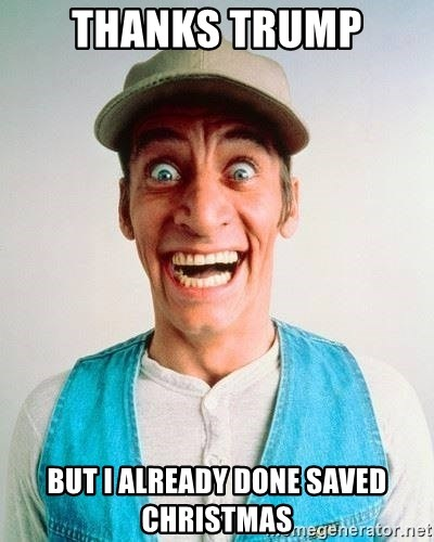 Ernest Christmas.Thanks Trump But I Already Done Saved Christmas Ernest P