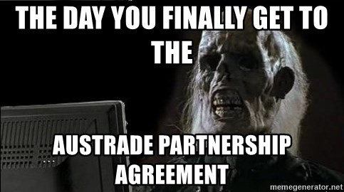 OP will surely deliver skeleton - The day you finally get to the  Austrade Partnership agreement