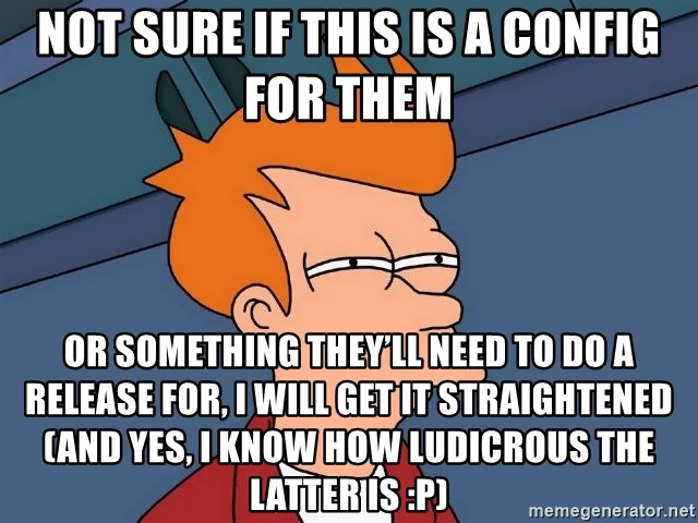 Futurama Fry - not sure if this is a config for them or something they'll need to do a release for, I will get it straightened (and yes, I know how ludicrous the latter is :P)