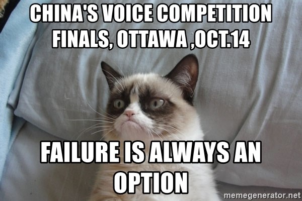 Grumpy cat good - china's voice competition finals, Ottawa ,Oct.14   failure is always an option